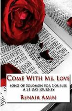 Come with Me, Love : Song of Solomon for Couples a 21 Day Journey by Renair...