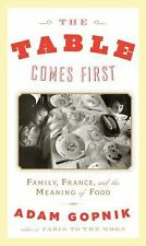 The Table Comes First: Family, France, and the Meaning of Food Gopnik, Adam Har