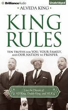 King Rules : Ten Truths for You, Your Family, and Our Nation to Prosper by...