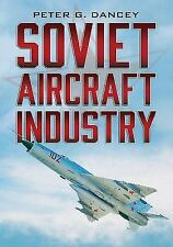 Soviet Aircraft Industry by Peter G Dancey (Soviet Aviation)