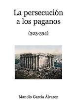 La Persecución a los Paganos by Manolo García Álvarez (2013, Paperback)