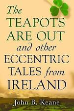 The Teapots Are Out and Other Eccentric Tales from Ireland by John B. Keane...