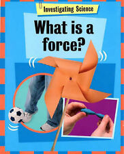 What is a Force? (Investigating Science) Jacqui Bailey Very Good Book