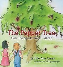 The Pepper Tree, How the Seeds Were Planted by Julie Ann James (2016, Hardcover)