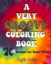 A Very Groovy Coloring Book : 70 Designs for Good Vibes by Angele Jeanne...