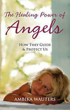 The Healing Power of Angels, Ambika Wauters Paperback Book