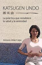 Katsugen Undo, la Práctica Que Restablece la Salud y la Serenidad by Antonio...