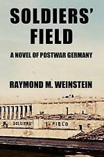 Soldiers' Field: A Novel of Postwar Germany by Weinstein, MR Raymond M. -Paperba