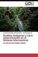 Pueblos Indigenas y Libre Determinacion en el Sistema Internacional by...
