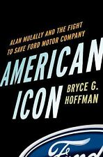 American Icon: Alan Mulally and the Fight to Save Ford Motor Company, Hoffman, B