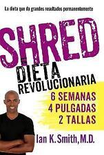 Shred: Una dieta revolucionaria Spanish Edition)