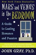 Mars and Venus in the Bedroom: A Guide to Lasting Romance and Passion by John Gr