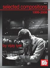 Vijay Iyer : Selected Compositions Of Vijay Iyer 1999-2008