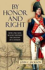 By Honor and Right : How One Man Boldly Defined the Destiny of a Nation by...