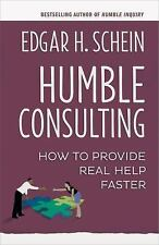 Humble Consulting : How to Provide Real Help Faster by Edgar H. Schein (2016,...