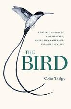 The Bird: A Natural History of Who Birds Are, Where They Came From, and How They