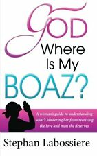 God Where Is My Boaz: A woman's guide to understanding what's hindering....(Pbk)
