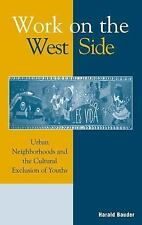 Work on the West Side : Urban Neighborhoods and the Cultural Exclusion of...