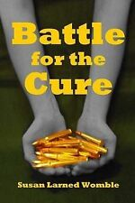 Battle for the Cure by Womble, Susan Larned -Paperback