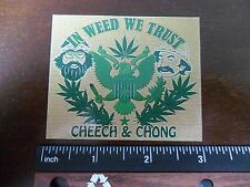 "3"" Funny Marijuana Cheech and Chong STICKER. In Weed We Trust. For bong or pipe."