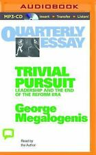 Quarterly Essay: Qe40 : Trivial Persuit 40 by George Megalogenis (2015, MP3...