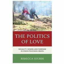 The Politics of Love : Sexuality, Gender, and Marriage in Syrian Television...