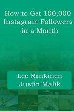 How to Get 100,000 Instagram Followers in a Month by Lee Rankinen and Justin...