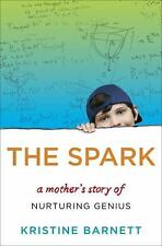 NEW The Spark A Mother's Story of Autism by Kristine Barnett Hardcover Parenting