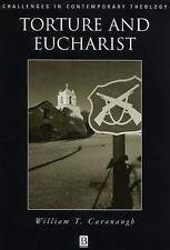 Torture and Eucharist: Theology, Politics, and the Body of Christ by Cavanaugh,