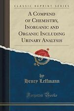 A Compend of Chemistry, Inorganic and Organic Including Urinary Analysis...