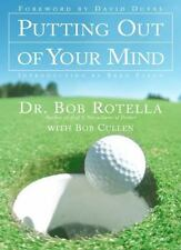 Putting Out of Your Mind by Dr. Bob Rotella
