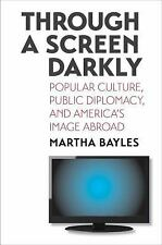 Through a Screen Darkly : Popular Culture, Public Diplomacy, and America's Image