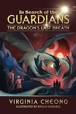 In Search of the Guardians : The Dragon's Last Breath by Virginia Cheong...