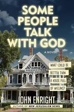 Some People Talk with God : A Novel by John Enright - ARC, softcover, 2016