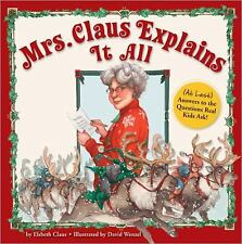 Mrs. Claus Explains It All : (At Last) Answers to the Questions Real Kids...