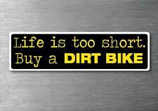 Lifes to short buy a Dirt Bike sticker quality 7yr vinyl water & fade proof