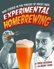 Experimental Homebrewing: Mad Science in the Pursuit of Great Beer by Beechum,