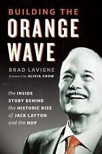 Building the Orange Wave: The Story Behind the Historic Rise of Jack Layton and