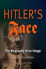 Hitler's Face : The Biography of an Image by Claudia Schmolders (2009,...