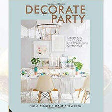 Holly Becker &Leslie Shewring Decorate for a Party:Stylish and Simple Ideas Book