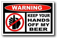 Warning Keep your hands Off my Beer  Sticker Decal
