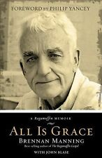 All Is Grace: A Ragamuffin Memoir by Brennan Manning (NEW, MINT cond. Hardcover)