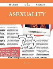Asexuality 73 Success Secrets - 73 Most Asked Questions on Asexuality - What...