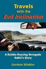 Travels With the Evil Inclination: A Rabble-Rousing Renegade Rebel Rabbi's Story