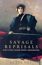 Savage Reprisals : Bleak House, Madame Bovary, Buddenbrooks by Peter Gay...