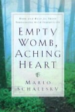 Empty Womb, Aching Heart : Hope and Help for Those Struggling with...
