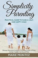 Simplicity Parenting : Practical Guide to Raise a Calm and Happy Child:...