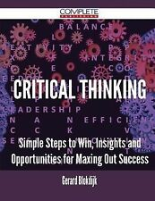 Critical Thinking - Simple Steps to Win, Insights and Opportunities for...
