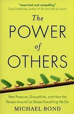 The Power of Others : Peer Pressure, Groupthink, and How the People Around Us...