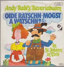 "7"" Andy Rabl`s Bavariabuam Oide Ratschn mogst A Watsch`n / In St. Johann in"
